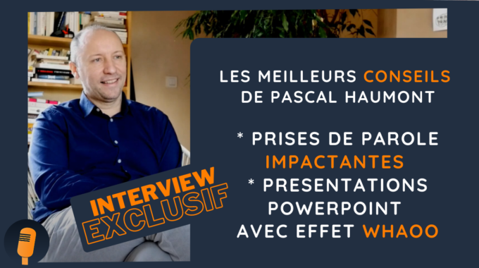 🎤Interview De Pascal HAUMONT – Boostez Vos Prises De Parole Et Vos Présentations PowerPoint